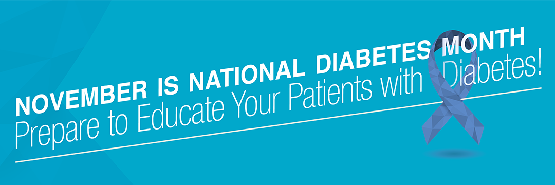 November is National Diabetes Month - Prepare to Educate Your Patients with Diabetes!